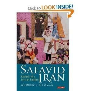 Safavid IranRebirthof a Persian Empire byNewman: Newman: Books