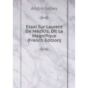 Médicis, Dit Le Magnifique (French Edition): André Lebey: Books