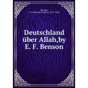 Deutschland über Allah: E F. 1867 1940 Benson: Books