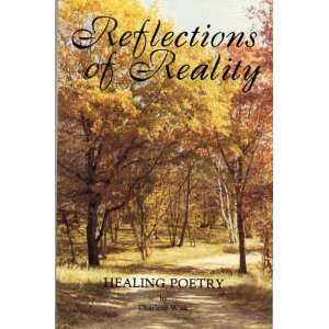 Reflections of Reality: Healing (9780963338303): Charlene Wiek: Books