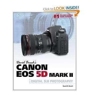 David Buschs Canon EOS 5D Mark II Guide to Digital SLR Photography