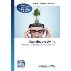 Sustainable Living: Reducing Human Impact on Environment: Lydia D