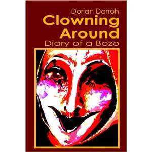 Clowning Around: Diary of a Bozo (9781413749977): Dorian Darroh: Books