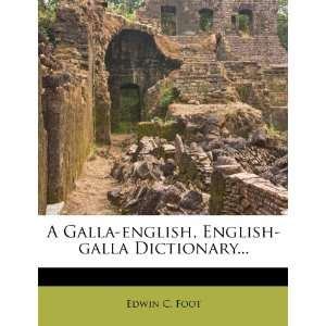 , English galla Dictionary (9781276458962): Edwin C. Foot: Books