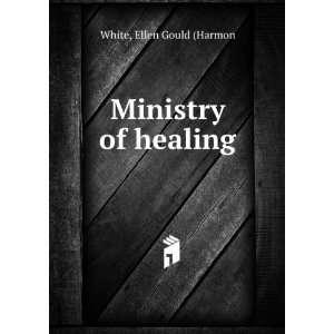 Ministry of healing: Ellen Gould (Harmon White: Books