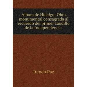 Album de Hidalgo: Obra monumental consagrada al recuerdo