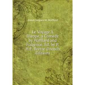 by P.H.E. Brette (French Edition): Alexis Jacques M. Wafflard: Books