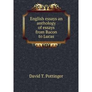 English essays an anthology of essays from Bacon to Lucas