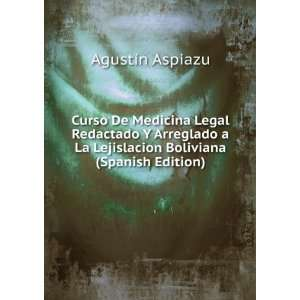 La Lejislacion Boliviana (Spanish Edition) Agustín Aspiazu Books