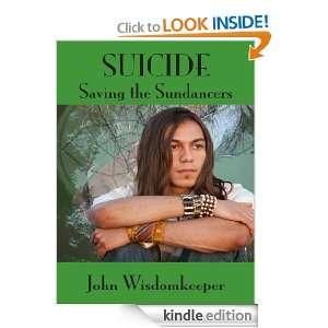 Suicide   Why Not? Saving the Sundancers John WisdomKeeper, Mike