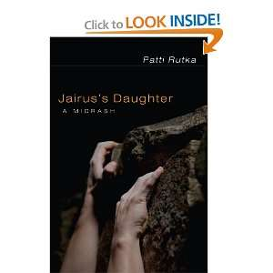 Jairuss Daughter: A Midrash (9781608990924): Patti Rutka: Books