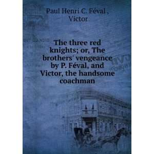 Victor, the handsome coachman: Victor Paul Henri C. Féval : Books
