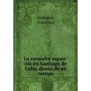 en Santiago de Cuba, diario de un testigo: Francisco Arderius: Books