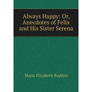 of Felix and His Sister Serena Maria Elizabeth Budden Books