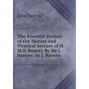 of H.M.S. Bounty By Sir J. Barrow. by J. Barrow John Barrow Books