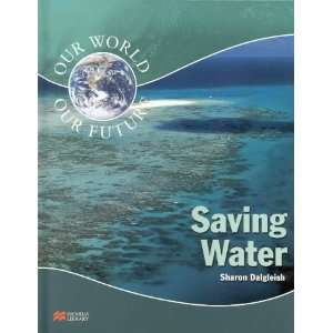 Saving Water  Our Future (Our World: Our Future