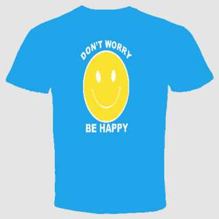 Dont Worry Be Happy Smiley T shirt Funny Cool Love Humor Birthday