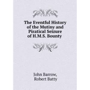 Piratical Seizure of H.M.S. Bounty . Robert Batty John Barrow Books