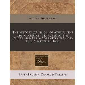 history of Timon of Athens, the man hater as it is acted at the Duke