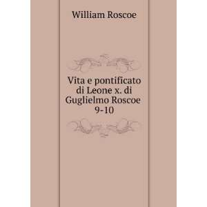 di Leone x. di Guglielmo Roscoe . 9 10: William Roscoe: Books