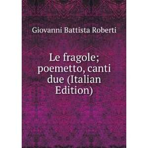 Le fragole; poemetto, canti due (Italian Edition) Giovanni Battista