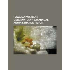 Hawaiian Volcano Observatory 1979 annual administrative