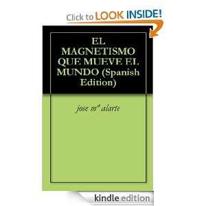 EL MAGNETISMO QUE MUEVE EL MUNDO (Spanish Edition) jose mª alarte