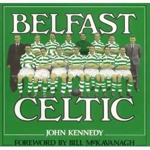 Belfast Celtic: .co.uk: John Kennedy, Bill McKavanagh, David