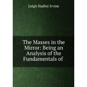 The Masses in the Mirror: Leigh Irvine: Books