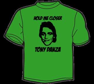 HOLD ME CLOSER TONY DANZA T Shirt WOMENS funny vintage