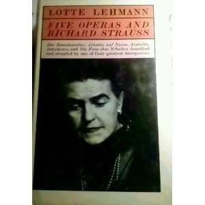 Five Operas and Richard Strauss. LOTTE LEHMANN Books