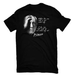PABLO PICASSO QUOTE T SHIRT what could be and asked why