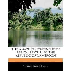 the Republic of Cameroon (9781116134353) Beatriz Scaglia Books