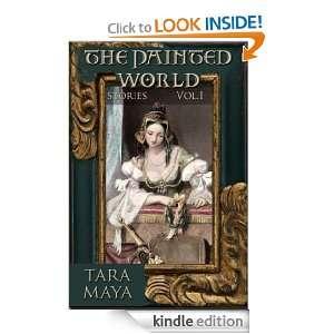 The Painted World, Stories, Vol. 1: Tara Maya:  Kindle