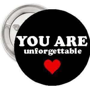 1 Button / Pin / Badge You Are Unforgettable