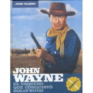 John Wayne El Vaquero Que Conquisto Hollywood/ the Cowboy