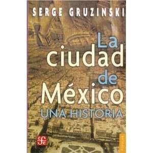 ciudad de México: una historia (Coleccion Popular (Fondo de Cultura