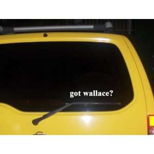 got wallace? Funny decal sticker Brand New Everything