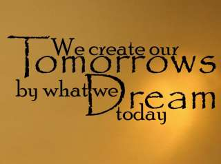 We create our tomorrows by today Wall Quote Decal D
