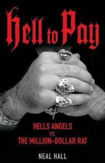 Hell To Pay: Hells Angels vs. The Million Dollar Rat By Neal Hall