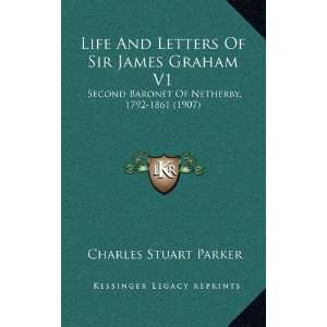Life And Letters Of Sir James Graham V1: Second Baronet Of