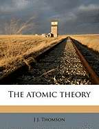The Atomic Theory by Sir J J Thomson   New, Rare & Used Books Online