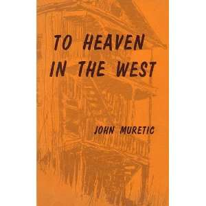 To Heaven in the West: John Muretic, Terry Sullivan: Books