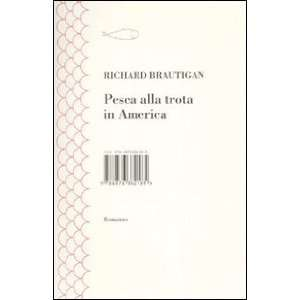 Pesca alla trota in America (9788876382185): Richard Brautigan: Books