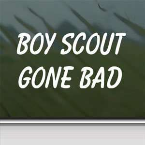 BOY SCOUT GONE BAD White Sticker Funny Laptop Vinyl Window