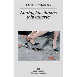 Emilio, Los Chistes Y LA Muerte (Spanish Edition): Fabio Morabito