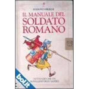 Il manuale del soldato romano. Tutto ciò che un novellino
