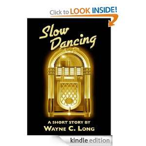 Slow Dancing   A Short Story Wayne C. Long  Kindle Store