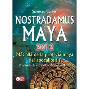 Nostradamus Maya 2012: Mas alla de la profecia maya del apocalipsis