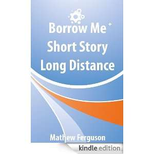 Borrow Me Short Story Long Distance: Mathew Ferguson: